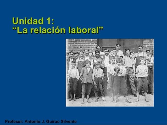 """Unidad 1:   """"La relación laboral""""Profesor: Antonio J. Guirao Silvente"""