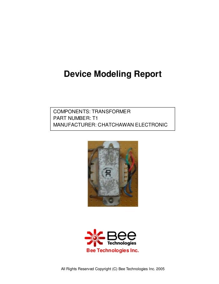 Device Modeling ReportCOMPONENTS: TRANSFORMERPART NUMBER: T1MANUFACTURER: CHATCHAWAN ELECTRONIC                Bee Technol...