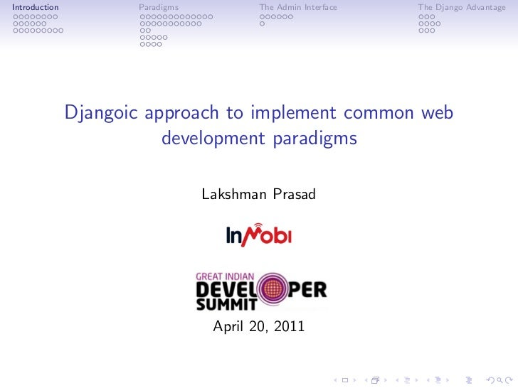 Introduction          Paradigms          The Admin Interface   The Django Advantage               Djangoic approach to imp...