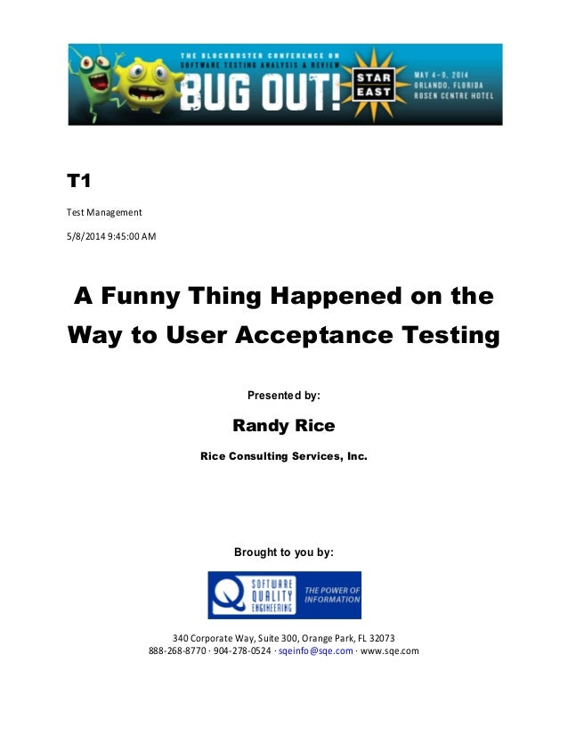 T1 Test Management 5/8/2014 9:45:00 AM A Funny Thing Happened on the Way to User Acceptance Testing Presented by: Randy Ri...