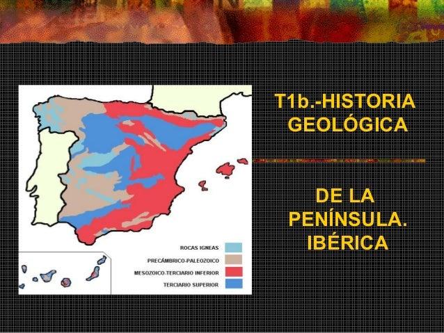 T1b.-HISTORIA  GEOLÓGICA  DE LA  PENÍNSULA.  IBÉRICA