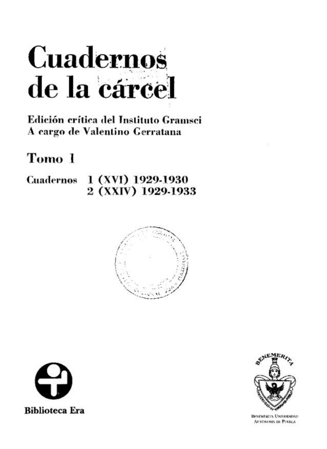 Cuadernos de la cárcel EtliciOn critica tlel Tnslitiito Graiiisci A cargo (le Valenlino Cerratunü Torno 1 Ciiaderiios 1 (X...