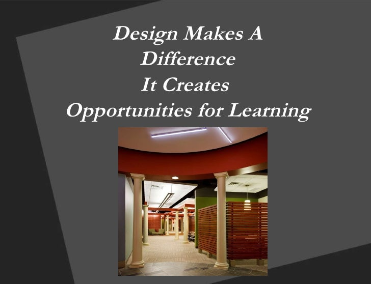 Design Makes A Difference It Creates  Opportunities for Learning
