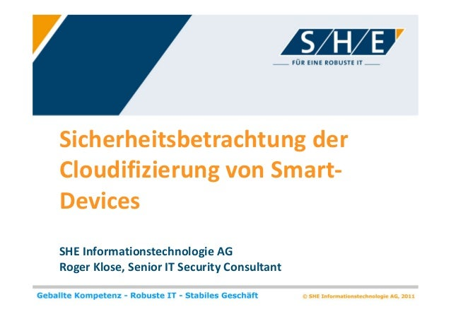 Sicherheitsbetrachtung derCloudifizierung von Smart-DevicesSHE Informationstechnologie AGRoger Klose, Senior IT Security C...
