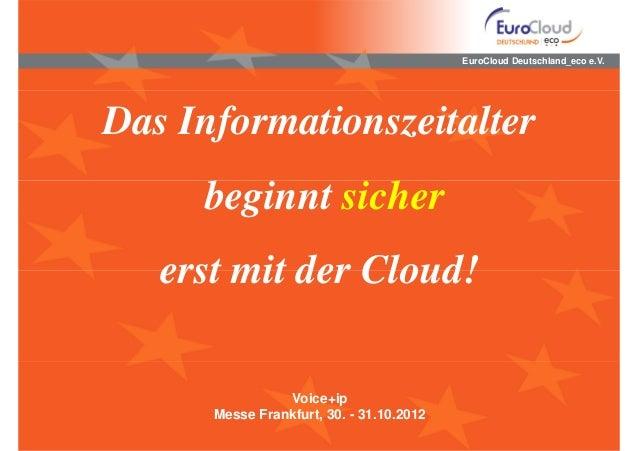 EuroCloud Deutschland_eco e.V.Das Informationszeitalter     beginnt sicher   erst mit der Cloud!                Voice+ip  ...