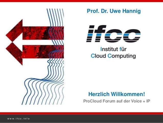 Prof. Dr. Uwe Hannig                  Herzlich Willkommen!                ProCloud Forum auf der Voice + IPwww.ifcc.info