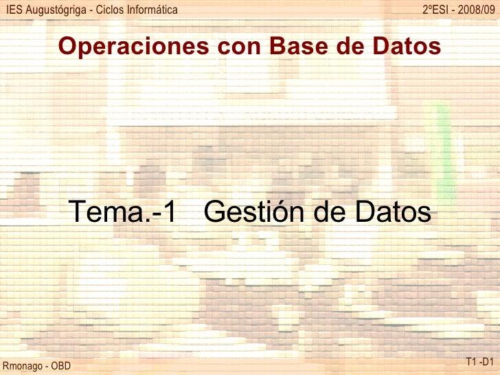 Operaciones con Base de Datos Tema.-1  Gestión de Datos