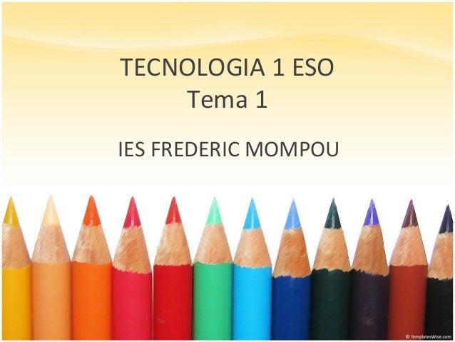 TECNOLOGIA 1 ESO Tema 1 IES FREDERIC MOMPOU
