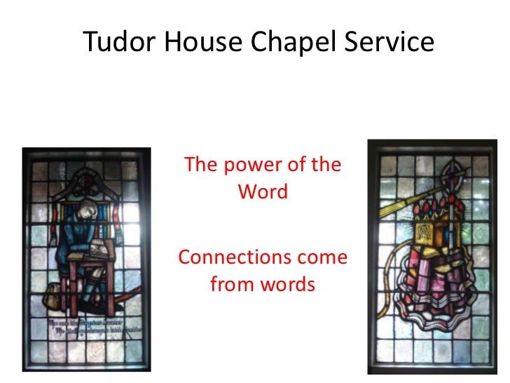Tudor House Chapel Service       The power of the            Word       Connections come          from words