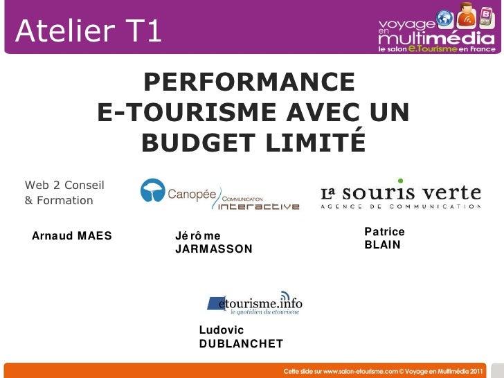 Ludovic DUBLANCHET PERFORMANCE  E-TOURISME AVEC UN BUDGET LIMITÉ Atelier T1 Web 2 Conseil & Formation Arnaud MAES Jérôme J...