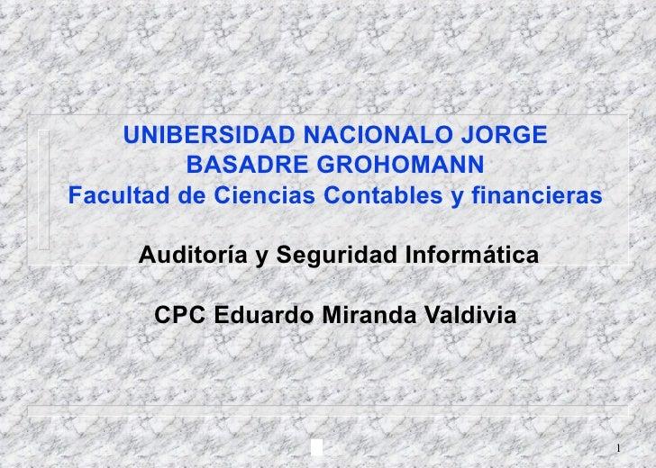 UNIBERSIDAD NACIONALO JORGE BASADRE GROHOMANN Facultad de Ciencias Contables y financieras   Auditoría y Seguridad Informá...