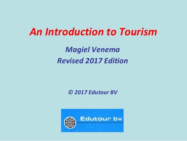 An Introduction to Tourism Magiel Venema Revised 2017 Edition © 2017 Edutour BV