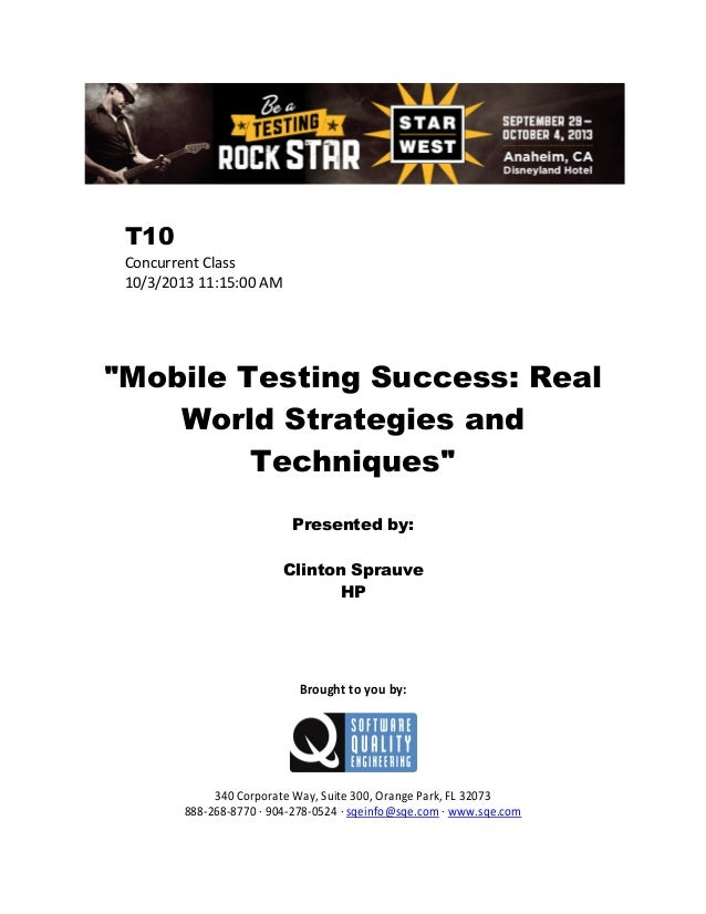 """T10 Concurrent Class 10/3/2013 11:15:00 AM  """"Mobile Testing Success: Real World Strategies and Techniques"""" Presented by: C..."""