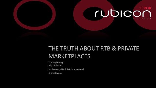 1 Werbeplanung July 11, 2013 Jay Stevens, GM & SVP International @jayrstevens THE TRUTH ABOUT RTB & PRIVATE MARKETPLACES