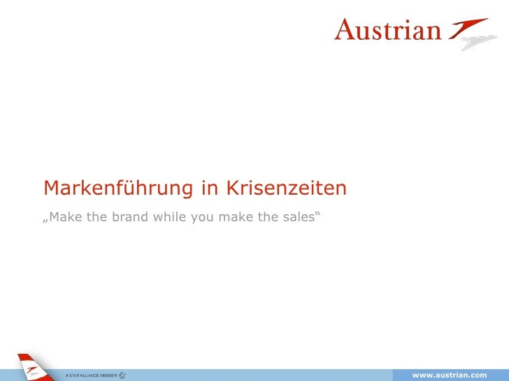 "Markenführung in Krisenzeiten""Make the brand while you make the sales""       Austrian Airlines 