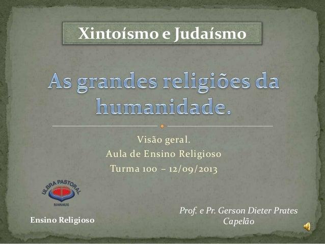 Xintoísmo e Judaísmo  Visão geral. Aula de Ensino Religioso Turma 100 – 12/09/2013  Ensino Religioso  Prof. e Pr. Gerson D...