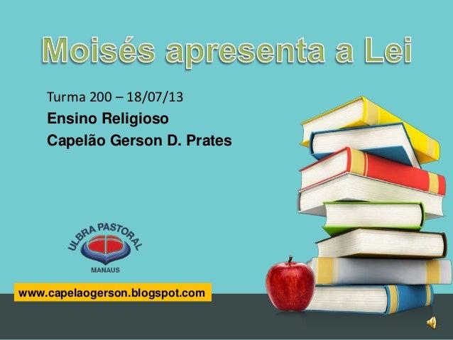 www.capelaogerson.blogspot.com Turma 200 – 18/07/13 Ensino Religioso Capelão Gerson D. Prates