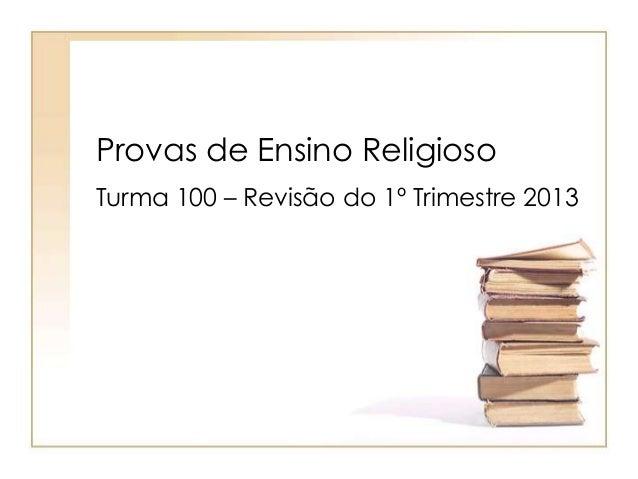 Provas de Ensino ReligiosoTurma 100 – Revisão do 1º Trimestre 2013