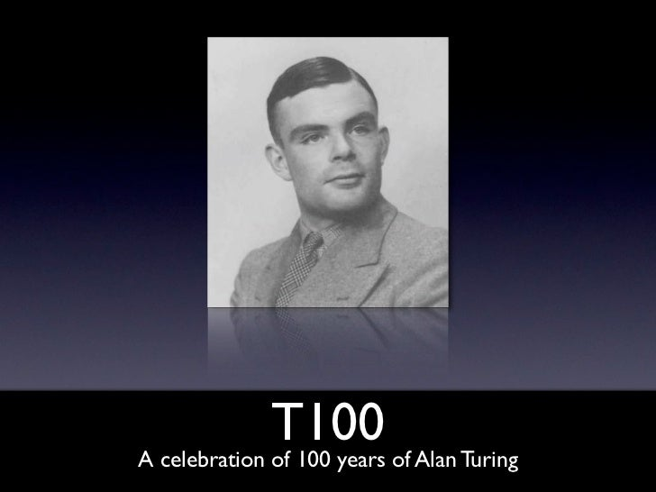 T100A celebration of 100 years of Alan Turing