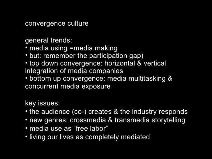 <ul><li>convergence culture </li></ul><ul><li>general trends: </li></ul><ul><li>media using =media making </li></ul><ul><l...