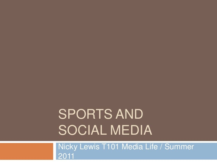 Sports and social media<br />Nicky LewisT101 Media Life / Summer 2011<br />