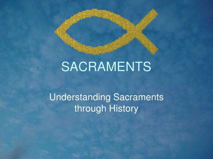 SACRAMENTS<br />Understanding Sacraments through History<br />