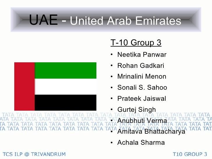 UAE   -   United Arab Emirates   <ul><li>T-10 Group 3 </li></ul><ul><li>Neetika Panwar </li></ul><ul><li>Rohan Gadkari </l...