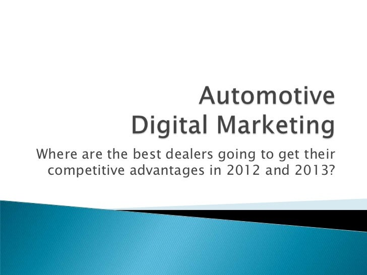Where are the best dealers going to get their competitive advantages in 2012 and 2013?