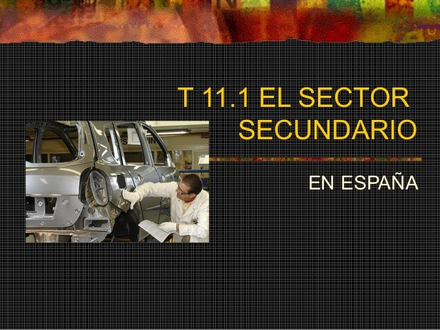 T 11.1 EL SECTOR SECUNDARIO EN ESPAÑA