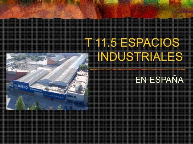 T 11.5 ESPACIOS INDUSTRIALES EN ESPAÑA
