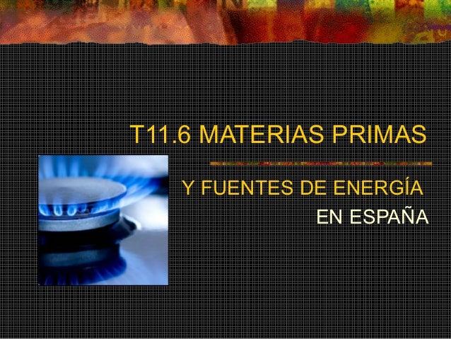 T11.6 MATERIAS PRIMAS Y FUENTES DE ENERGÍA EN ESPAÑA