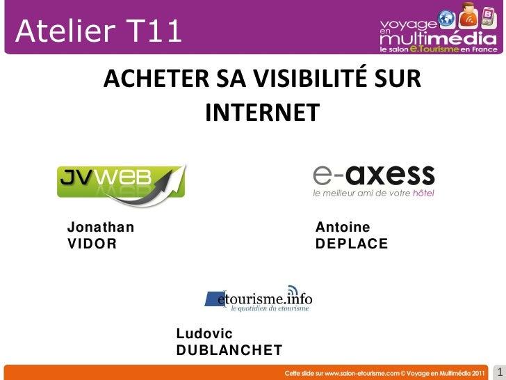 ACHETER SA VISIBILITÉ SUR INTERNET Atelier T11 Ludovic DUBLANCHET Jonathan VIDOR Antoine DEPLACE