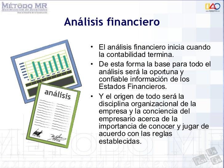 Análisis financiero <ul><li>El análisis financiero inicia cuando la contabilidad termina. </li></ul><ul><li>De esta forma ...