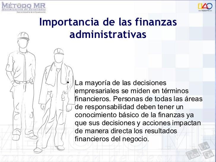 Importancia de las finanzas administrativas <ul><li>La mayoría de las decisiones empresariales se miden en términos financ...