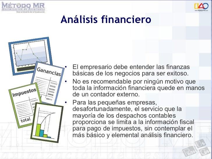 Análisis financiero <ul><li>El empresario debe entender las finanzas básicas de los negocios para ser exitoso.  </li></ul>...