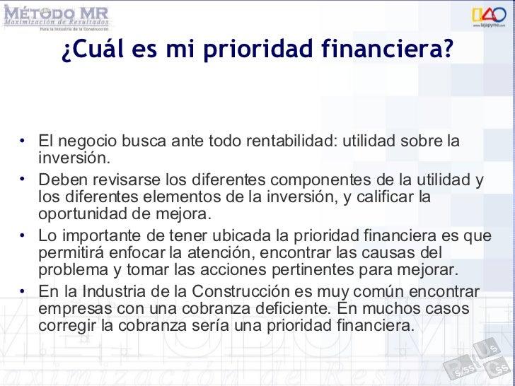 ¿Cuál es mi prioridad financiera? <ul><li>El negocio busca ante todo rentabilidad: utilidad sobre la inversión. </li></ul>...