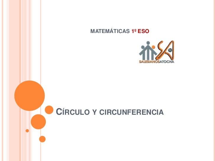 Círculo y circunferencia<br />MATEMÁTICAS 1º ESO<br />