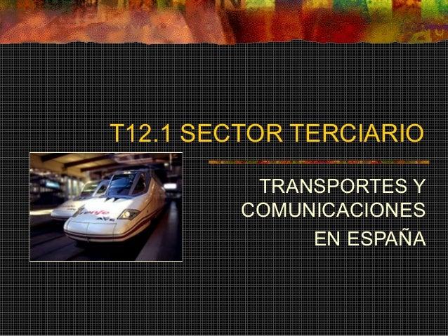 T12.1 SECTOR TERCIARIO TRANSPORTES Y COMUNICACIONES EN ESPAÑA