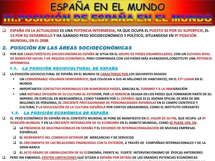<ul><li>ESPAÑA EN LA ACTUALIDAD  ES UNA  POTENCIA INTERMEDIA , YA QUE OCUPA EL  PUESTO 50 POR SU SUPERFICIE , EL  13 POR S...