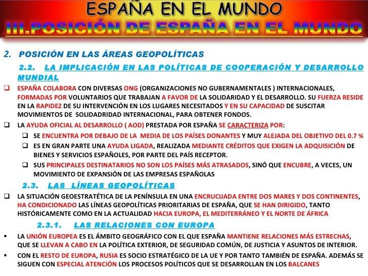 <ul><li>2.  POSICIÓN EN LAS ÁREAS GEOPOLÍTICAS </li></ul><ul><li>2.2.  LA IMPLICACIÓN EN LAS POLÍTICAS DE COOPERACIÓN Y DE...