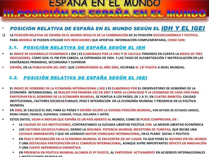 <ul><li>POSICIÓN RELATIVA DE ESPAÑA EN EL MUNDO SEGÚN EL  IDH Y EL IGEI </li></ul><ul><li>LA  POSICIÓN RELATIVA DE ESPAÑA ...