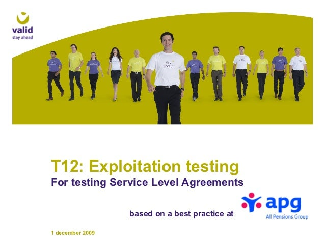 T12: Exploitation testingFor testing Service Level Agreements                  based on a best practice at1 december 2009