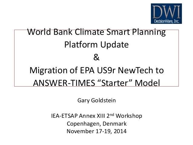 Gary Goldstein IEA-ETSAP Annex XIII 2nd Workshop Copenhagen, Denmark November 17-19, 2014 World Bank Climate Smart Plannin...