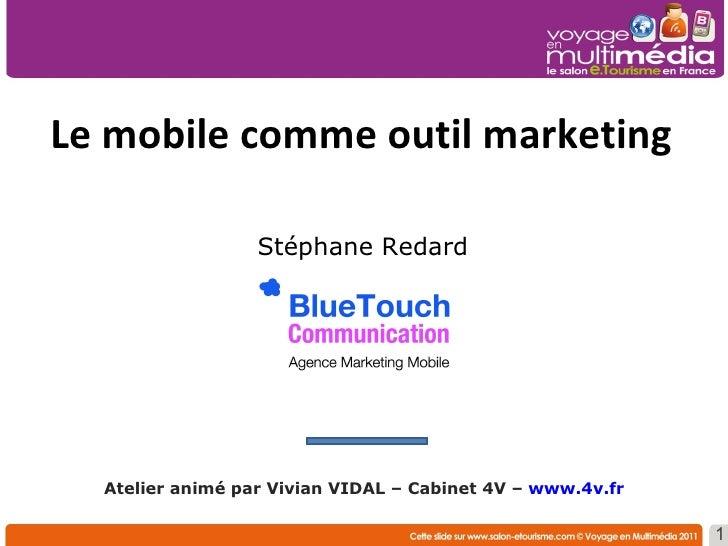 Stéphane Redard    Le mobile comme outil marketing  Atelier animé par Vivian VIDAL – Cabinet 4V –  www.4v.fr