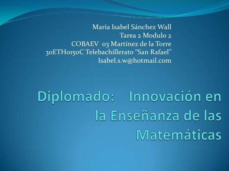"""María Isabel Sánchez Wall<br />Tarea 2 Modulo 2<br />COBAEV  03 Martínez de la Torre<br />30ETH0150C Telebachillerato """"San..."""