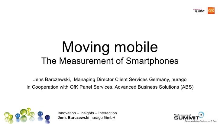 Moving mobile      The Measurement of Smartphones   Jens Barczewski, Managing Director Client Services Germany, nuragoIn C...