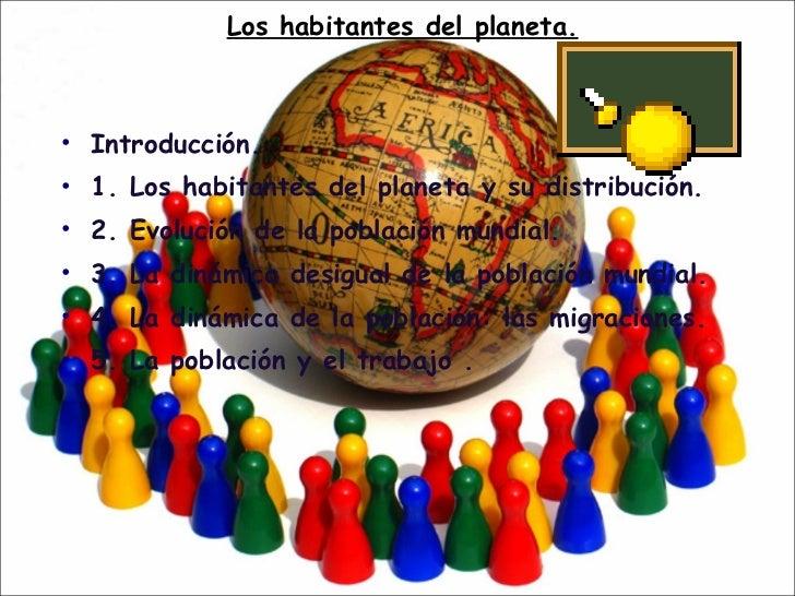 Los habitantes del planeta. <ul><li>Introducción. </li></ul><ul><li>1.  Los habitantes del planeta y su distribuci ón. </l...