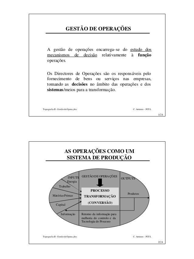 GESTÃO DE OPERAÇÕES  A gestão de operações encarrega-se do estudo dos  mecanismos de decisão relativamente à função  opera...