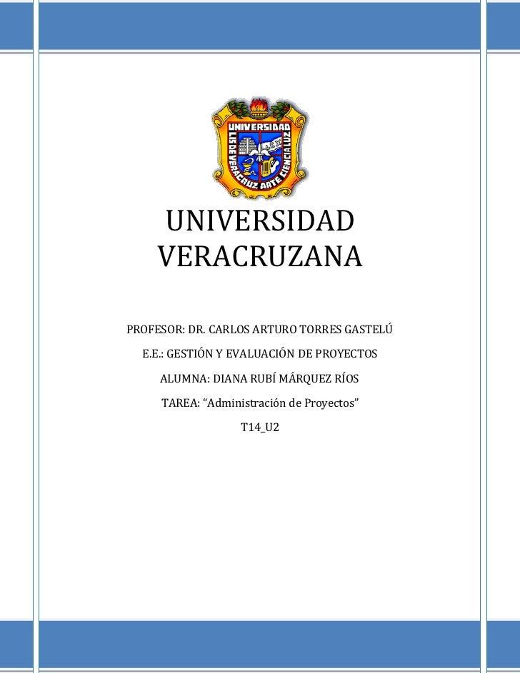 UNIVERSIDAD    VERACRUZANAPROFESOR: DR. CARLOS ARTURO TORRES GASTELÚ  E.E.: GESTIÓN Y EVALUACIÓN DE PROYECTOS     ALUMNA: ...