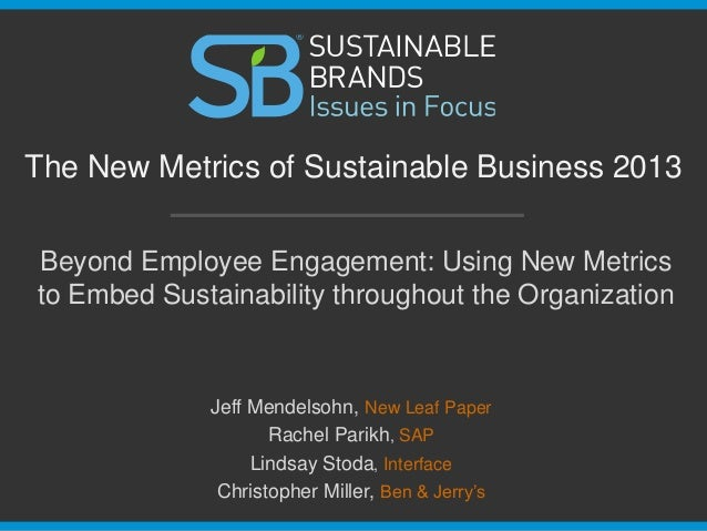 Beyond Employee Engagement: Using New Metrics to Embed Sustainability throughout the Organization The New Metrics of Susta...